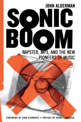 Sonic Boom: Napster, Mp3, and the New Pioneers of Music