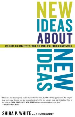 New Ideas about New Ideas: Adventures in Creativity from the World's Leading Innovators