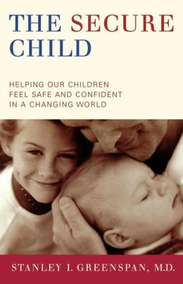 The Secure Child: Helping Children Feel Safe and Confident in a Changing World