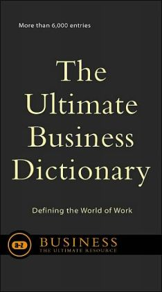 The Ultimate Business Dictionary: Defining the World of Work