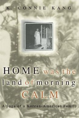 Home Was the Land of Morning Calm: A Saga of a Korean-American Family