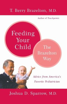 Feeding Your Child: The Brazelton Way (The Brazelton Way Series)