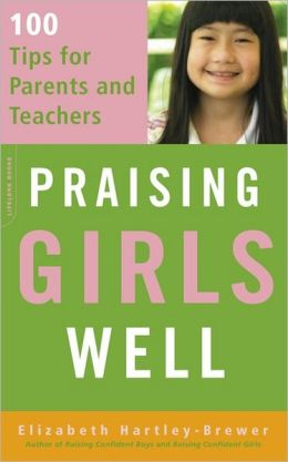 Praising Girls Well: 101 Tips for Parents and Teachers