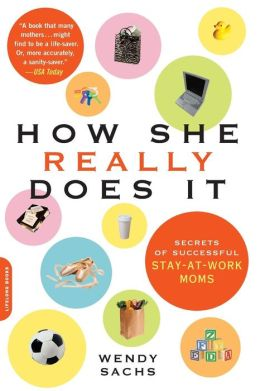 How She Really Does It: The Secrets of Successful Stay-at-Work Moms