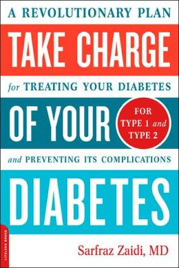 Take Charge of Your Diabetes: A Revolutionary Plan for Reversing Your Symptoms and Preventing Complications of Both Type I and Type II Diabetes