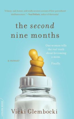 The Second Nine Months: One Woman Tells the Real Truth about Becoming a Mom. Finally.