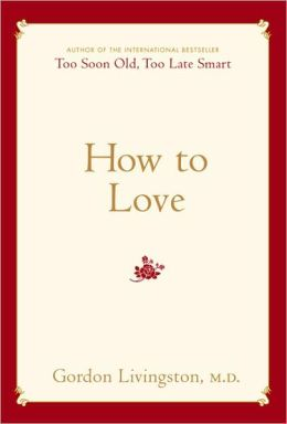 How to Love: Too Soon Old, Too Late Smart