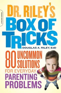 Dr. Riley's Box of Tricks: 80 Uncommon Solutions for Everyday Parenting Problems