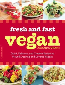 Fresh and Fast Vegan: Quick, Delicious, and Creative Recipes to Nourish Aspiring and Devoted Vegans