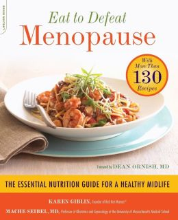 Eat to Defeat Menopause: The Essential Nutrition Guide for a Healthy Midlife--with Over 130 Recipes