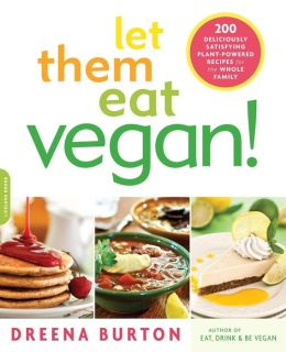 Let Them Eat Vegan!: 200 Deliciously Satisfying Plant-Strong Recipes for the Whole Family