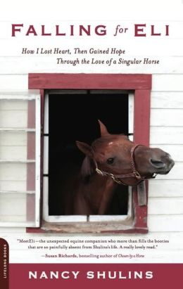 Falling for Eli: How I Lost Heart, Then Gained Hope Through the Love of a Singular Horse