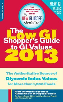 The Low GI Shopper's Guide to GI Values 2013: The Authoritative Source of Glycemic Index Values for Nearly 1,300 Foods