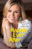 Book Cover Image. Title: Happily Ever After:  The Life-Changing Power of a Grateful Heart, Author: Trista Sutter
