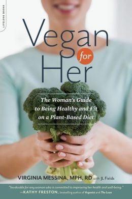 Vegan for Her: The Women's Guide to Being Healthy and Fit on a Plant-Based Diet