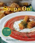 Book Cover Image. Title: The 30-Minute Vegan:  Soup's On!: More than 100 Quick and Easy Recipes for Every Season, Author: Mark Reinfeld
