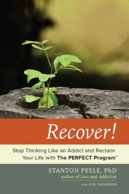 Recover!: Stop Thinking Like an Addict and Reclaim Your Life with The PERFECT Program [TM]