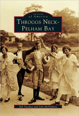 Throggs Neck, Pelham Bay (Images of America Series)