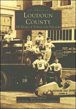 Loudoun County: 250 Years of Towns and Villages (Images of America Series)