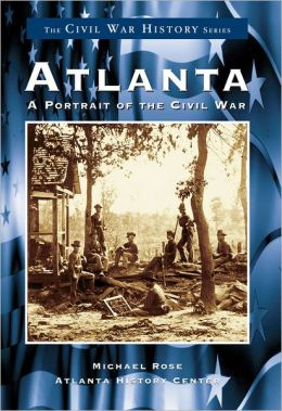 Atlanta: A Portrait of the Civil War (Civil War Series)