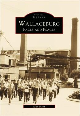 Wallaceburg, Ontario Faces and Places (Images of America Series)