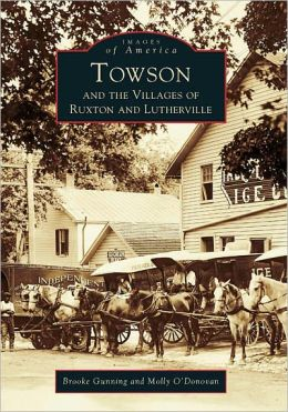 Towson, Ruxton and Lutherville (Images of America Series)