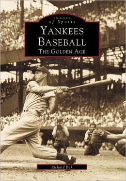 Yankees Baseball: The Golden Age (Images of Sports Series)