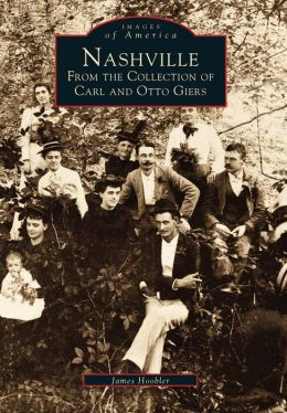 Nashville: From the Collection of Carl and Otto Giers (Images of America Series)