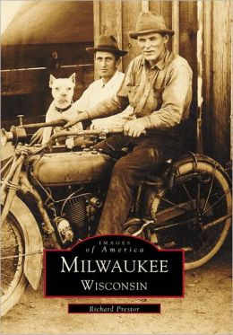 Milwaukee, Wisconsin (Images of America Series)