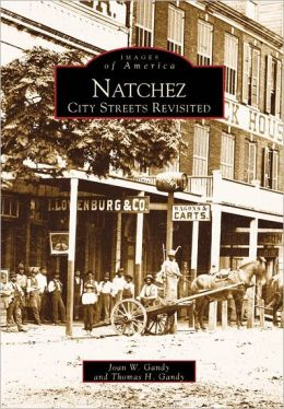 Natchez, MS: City Streets Revisited (Images of America Series)