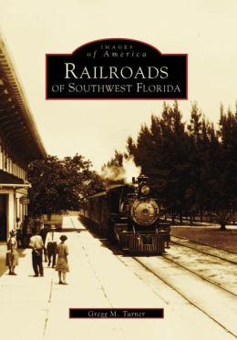 Railroads of Southwest Florida (Images of America Series)