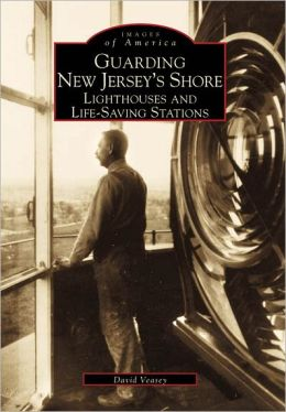 Guarding New Jersey's Shore: Lighthouses and Life-Saving Stations (Images of America Series)