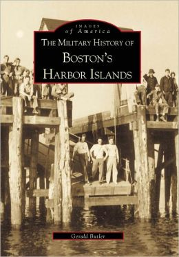 The Military History of Bostons Harbour Islands (Images of America Series)