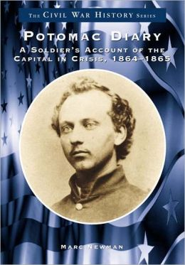 Potomac Diary: A Soldier's Account of the Capital in Crisis, 1864-1865 (Civil War History Series)