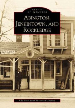 Abington, Jenkintown and Rockledge: Pennsylvania (Images of America Series)