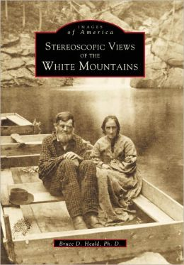 Stereoscopic Views of the White Mountains: New Hampshire (Images of America Series)