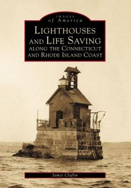 Lighthouses and Life Saving along the Connecticut and Rhode Island Coast (Images of America)