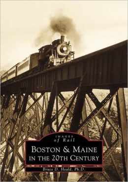 Boston and Maine in the 20th Century (Images of Rail Series)