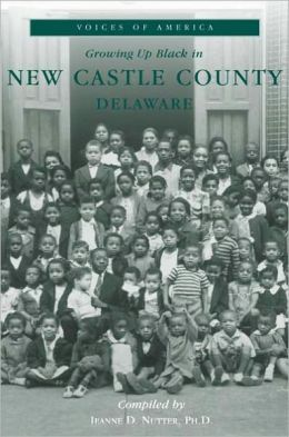 Growing up Black in New Castle County, Delaware (Voices of America Series)