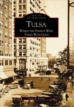Tulsa: Where the Streets Were Paved with Gold, Oklahoma (Images of America Series)