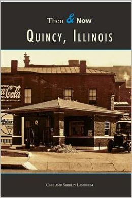 Quincy, Illinois: Then and Now (Images of America Series)