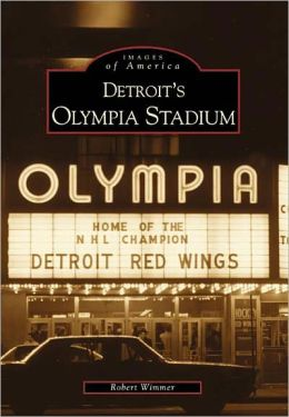 Detroit's Olympia Stadium, Michigan (Images of America Series)