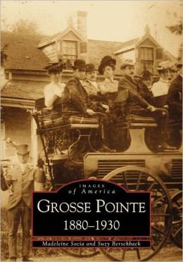 Grosse Pointe, Michigan 1880-1930 (Images of America)