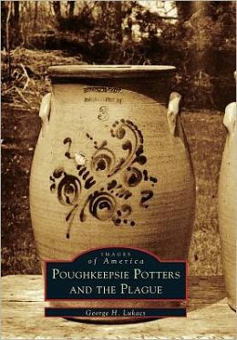 Poughkeepsie Potters and the Plague, New York (Images of America Series)