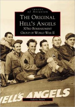 The Original Hell's Angels: 303rd Bombardment Group of World War II