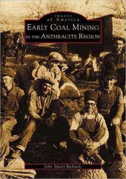 Early Coal Mining in the Anthracite Region, Pennsylvania (Images of America Series)