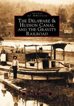 The Delaware and Hudson Canal and the Gravity Railroad, New York (Images of America Series)