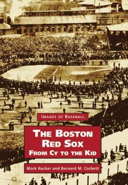 The Boston Red Sox: From Cy to the Kid (Images of Baseball Series)