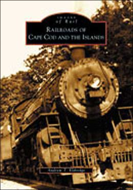Railroads of Cape Cod and the Islands (Images of Rail Series)