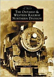 Ontario and Western Railway Northern Division (Images of Rail Series)